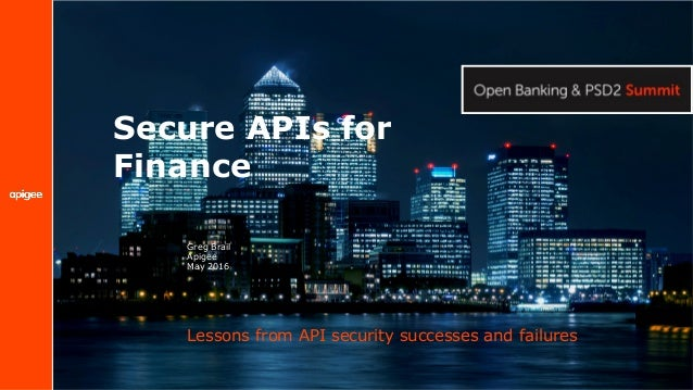 Secure APIs for Finance Lessons from API security successes and failures Greg Brail Apigee May 2016