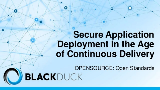 Secure Application Deployment in the Age of Continuous Delivery OPENSOURCE: Open Standards