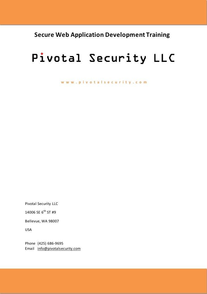 Secure Web Application Development Training                            w w w . p i v o t a l s e c u r i t y . c o m     P...
