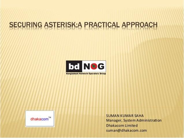 SECURING ASTERISK;A PRACTICAL APPROACH               SUMAN  KUMAR  SAHA                 Manager,...