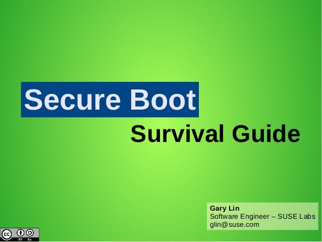Secure Boot Survival Guide Gary Lin Software Engineer – SUSE Labs glin@suse.com