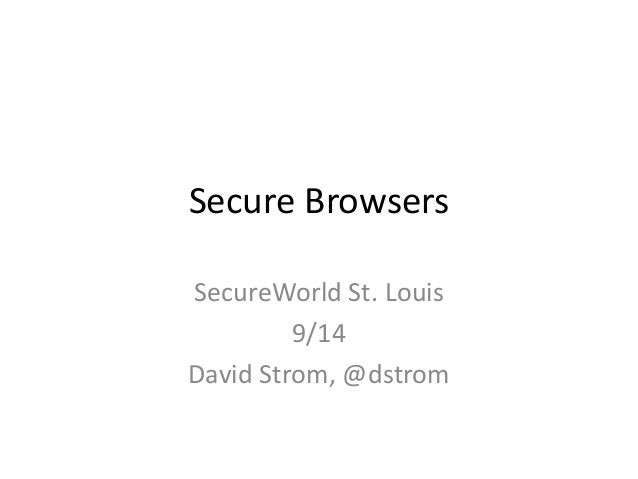 Secure Browsers  SecureWorld St. Louis  9/14  David Strom, @dstrom