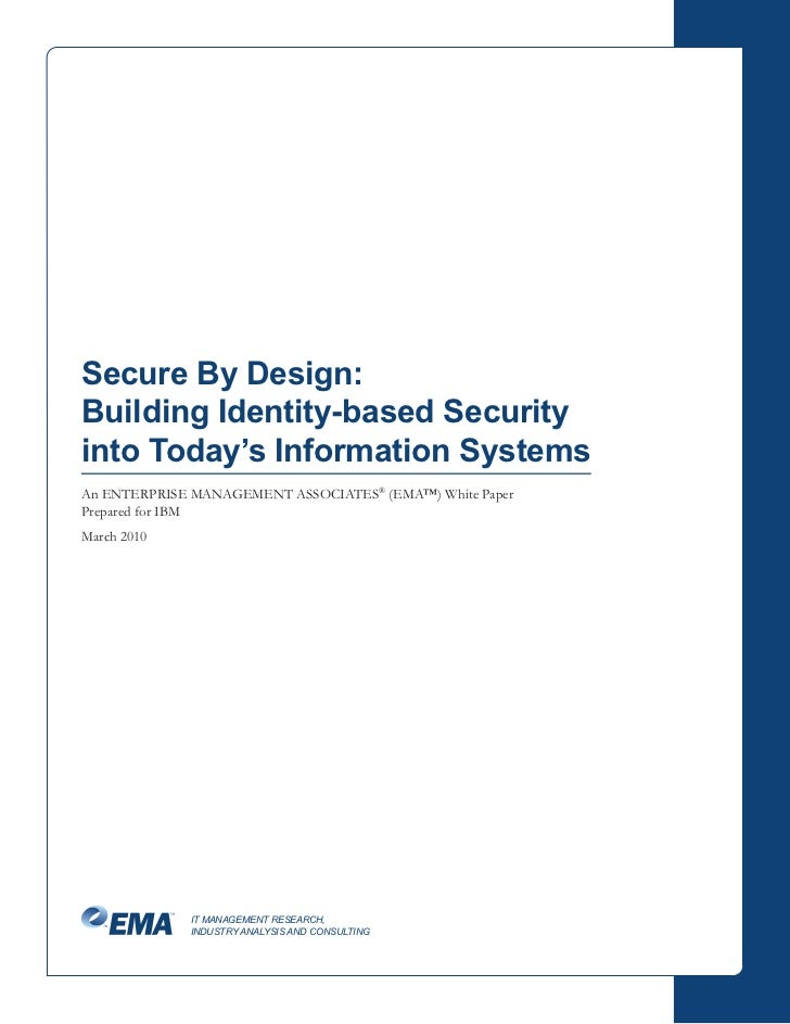 Secure By Design:Building Identity-based Securityinto Today's Information SystemsAn ENTERPRISE MANAGEMENT ASSOCIATES® (EMA...