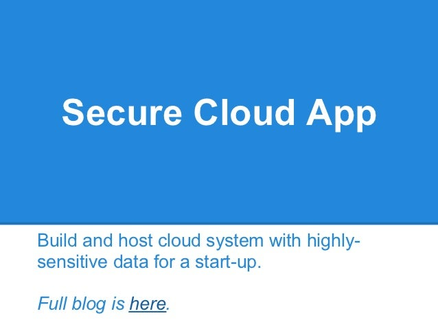 Secure Cloud AppBuild and host cloud system with highly-sensitive data for a start-up.Full blog is here.