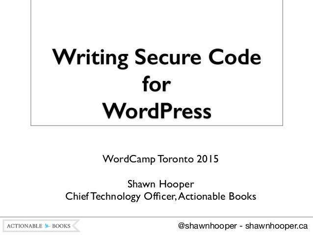 Writing Secure Code for WordPress WordCamp Toronto 2015	  ! Shawn Hooper