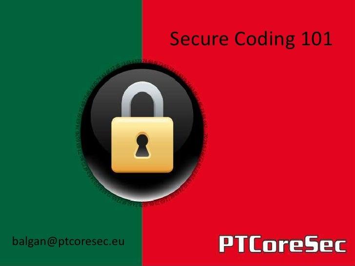 Secure Coding 101balgan@ptcoresec.eu