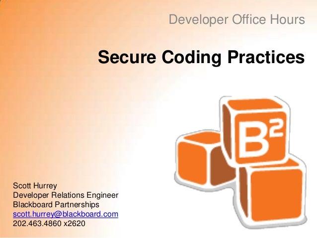 Developer Office Hours                      Secure Coding PracticesScott HurreyDeveloper Relations EngineerBlackboard Part...