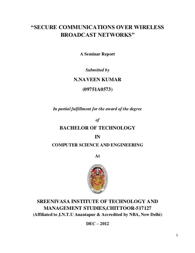 """""""SECURE COMMUNICATIONS OVER WIRELESS        BROADCAST NETWORKS""""                        A Seminar Report                   ..."""