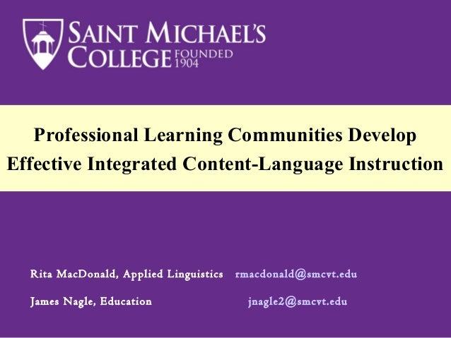 Professional Learning Communities Develop Effective Integrated Content-Language Instruction Rita MacDonald, Applied Lingui...