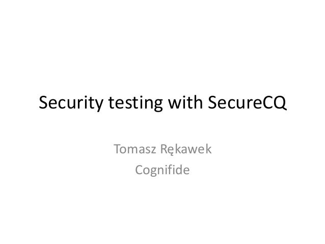 Security testing with SecureCQ Tomasz Rękawek Cognifide