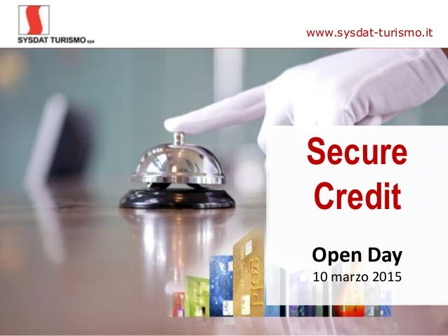 www.sysdat-turismo.itwww.sysdat-turismo.it Secure Credit Open Day 10 marzo 2015