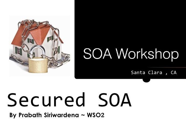 Santa Clara , CA     Secured SOA By Prabath Siriwardena ~ WSO2