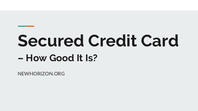Secured Credit Card – How Good It Is? NEWHORIZON.ORG