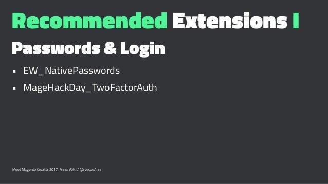 Recommended Extensions I Passwords & Login • EW_NativePasswords • MageHackDay_TwoFactorAuth Meet Magento Croatia 2017, Ann...