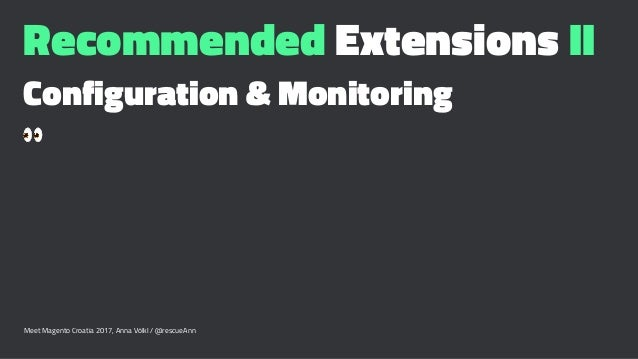 Recommended Extensions II Configuration & Monitoring ! Meet Magento Croatia 2017, Anna Völkl / @rescueAnn