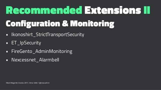 Recommended Extensions II Configuration & Monitoring • Ikonoshirt_StrictTransportSecurity • ET_IpSecurity • FireGento_Admi...