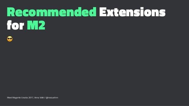 Recommended Extensions for M2 ! Meet Magento Croatia 2017, Anna Völkl / @rescueAnn
