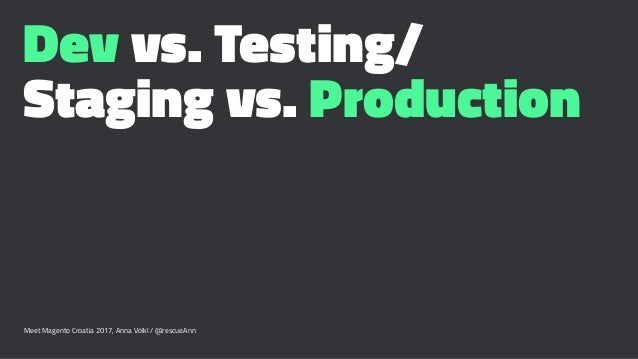 Dev vs. Testing/ Staging vs. Production Meet Magento Croatia 2017, Anna Völkl / @rescueAnn