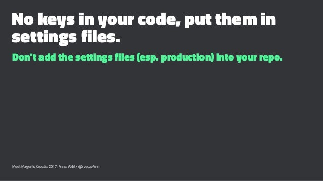 No keys in your code, put them in settings files. Don't add the settings files (esp. production) into your repo. Meet Mage...