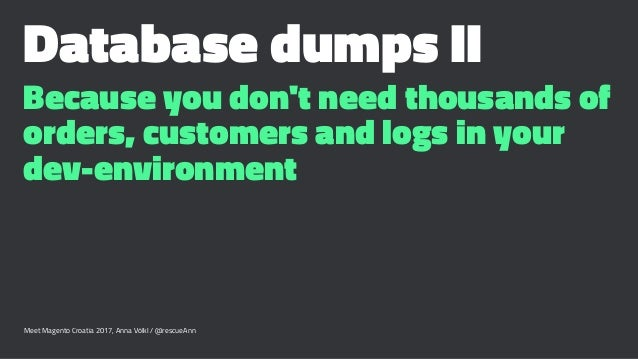 Database dumps II Because you don't need thousands of orders, customers and logs in your dev-environment Meet Magento Croa...