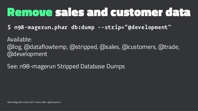 "Remove sales and customer data $ n98-magerun.phar db:dump --strip=""@development"" Available: @log, @dataflowtemp, @stripped..."