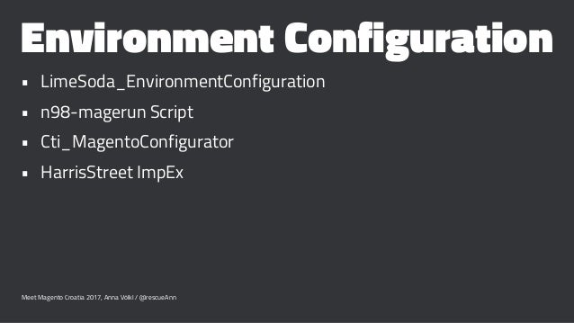 Environment Configuration • LimeSoda_EnvironmentConfiguration • n98-magerun Script • Cti_MagentoConfigurator • HarrisStree...