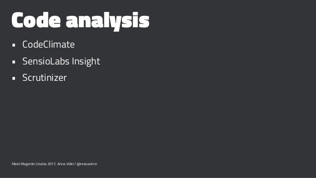 Code analysis • CodeClimate • SensioLabs Insight • Scrutinizer Meet Magento Croatia 2017, Anna Völkl / @rescueAnn