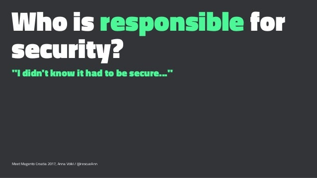"""Who is responsible for security? """"I didn't know it had to be secure..."""" Meet Magento Croatia 2017, Anna Völkl / @rescueAnn"""