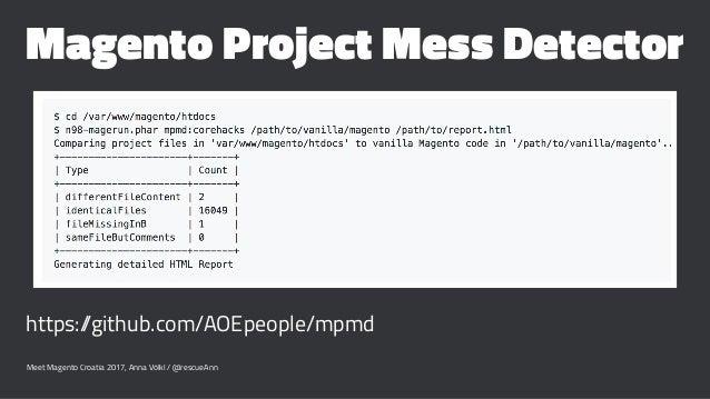 Magento Project Mess Detector https://github.com/AOEpeople/mpmd Meet Magento Croatia 2017, Anna Völkl / @rescueAnn