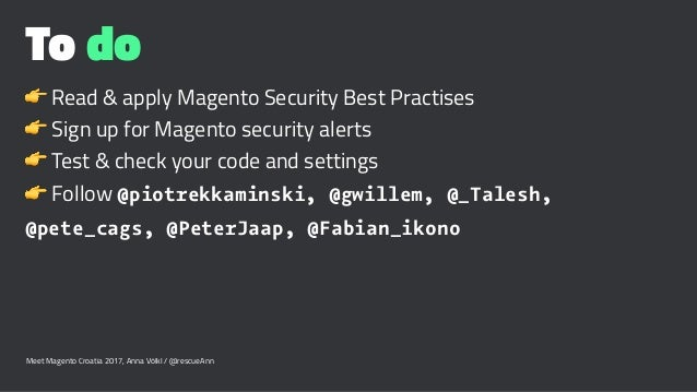 To do ! Read & apply Magento Security Best Practises ! Sign up for Magento security alerts ! Test & check your code and se...