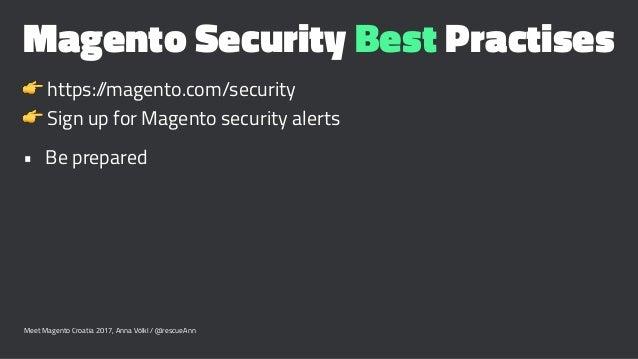 Magento Security Best Practises ! https://magento.com/security ! Sign up for Magento security alerts • Be prepared Meet Ma...
