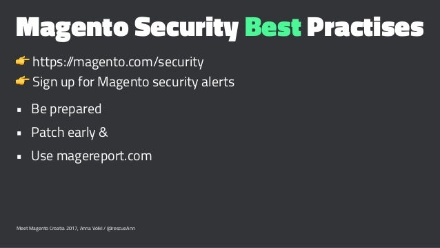 Magento Security Best Practises ! https://magento.com/security ! Sign up for Magento security alerts • Be prepared • Patch...