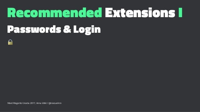 Recommended Extensions I Passwords & Login ! Meet Magento Croatia 2017, Anna Völkl / @rescueAnn