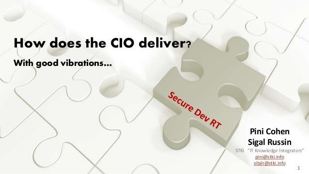 How does the CIO deliver?  With good vibrations…  Sigal Russin & Pini Cohen / Copyright@2014  Do not remove source or attr...