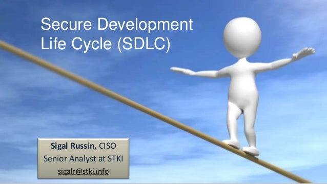 Secure Development Life Cycle (SDLC) Sigal Russin, CISO Senior Analyst at STKI sigalr@stki.info