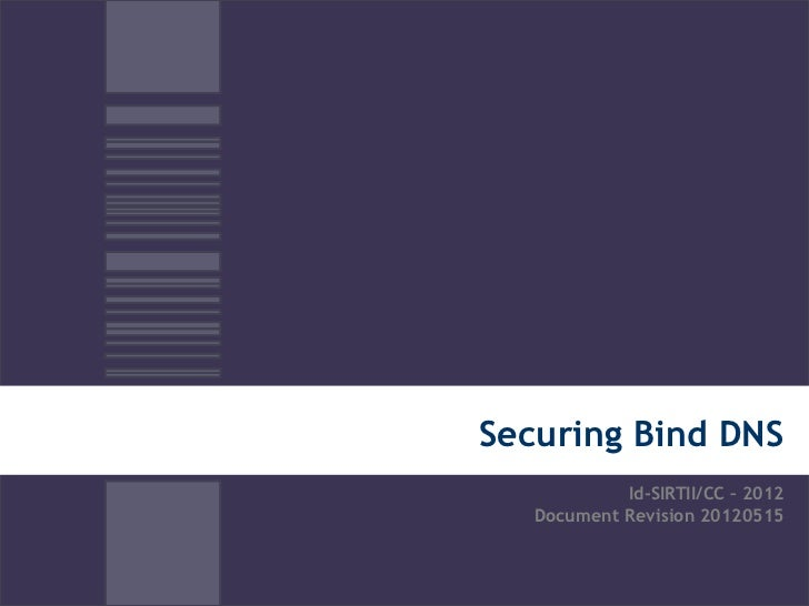 Securing Bind DNS            Id-SIRTII/CC – 2012   Document Revision 20120515