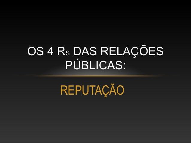 REPUTAÇÃO OS 4 RS DAS RELAÇÕES PÚBLICAS: