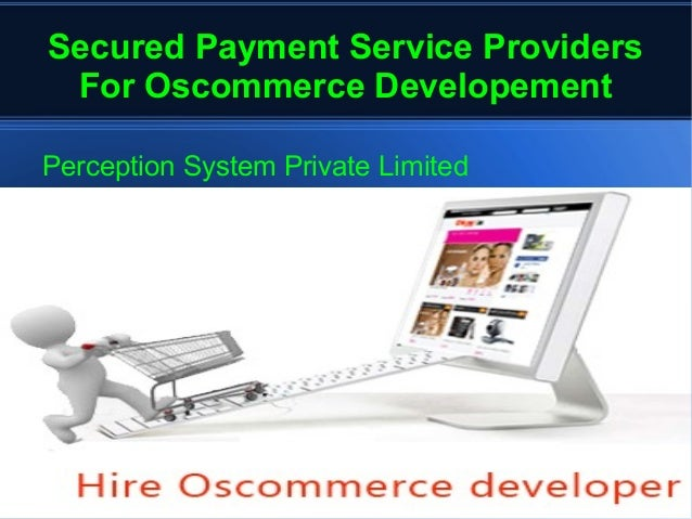 Secured Payment Service ProvidersFor Oscommerce DevelopementPerception System Private Limited