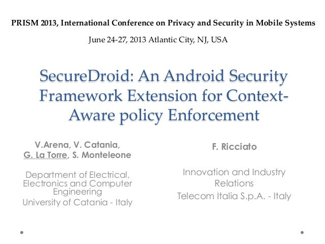 SecureDroid:  An  Android  Security  Framework  Extension  for  Context-­‐‑Aware  policy  Enforcement	V.Arena, V. Catania,...