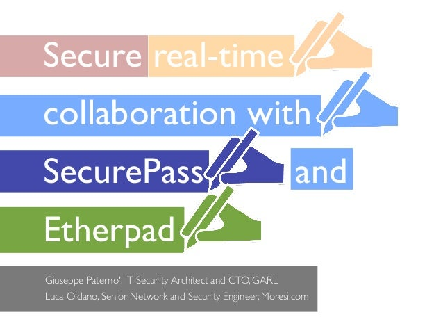 Secure real-timecollaboration withSecurePass                                               andEtherpadGiuseppe Paterno, IT...