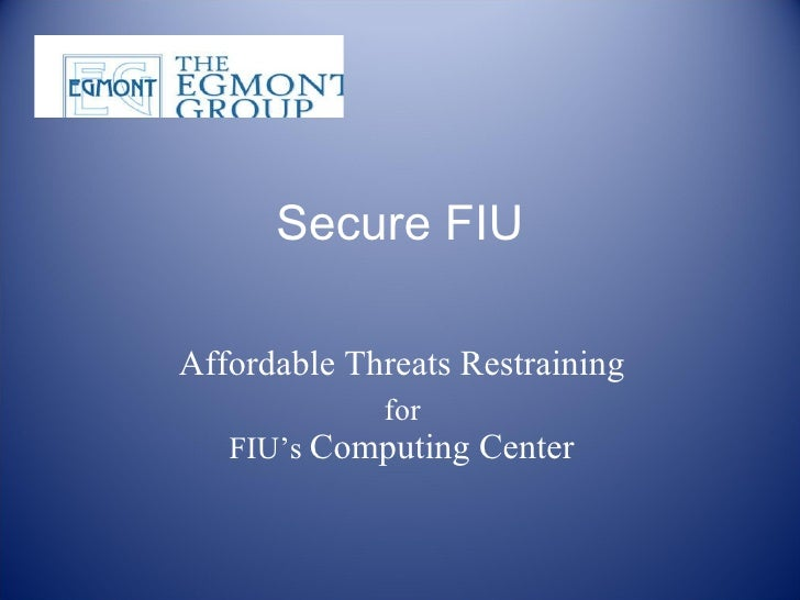 Secure FIU Affordable Threats Restraining  for  FIU's  Computing Center