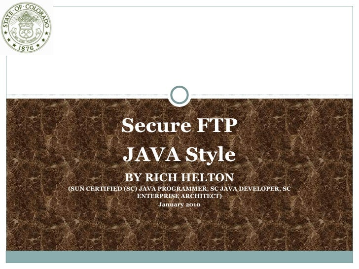 Secure FTP JAVA Style BY RICH HELTON (SUN CERTIFIED (SC) JAVA PROGRAMMER, SC JAVA DEVELOPER, SC ENTERPRISE ARCHITECT) Janu...