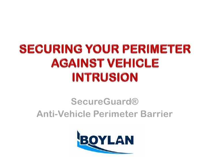 SECURING YOUR PERIMETER AGAINST VEHICLE INTRUSION<br />SecureGuard®<br />Anti-Vehicle Perimeter Barrier<br />