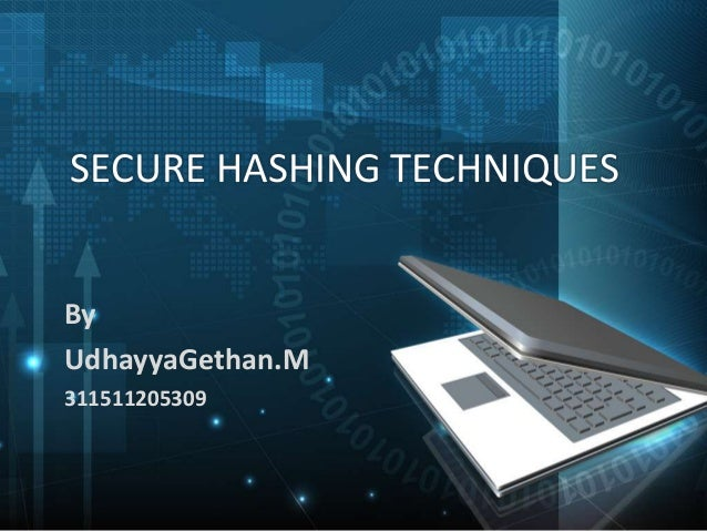 SECURE HASHING TECHNIQUES By UdhayyaGethan.M 311511205309