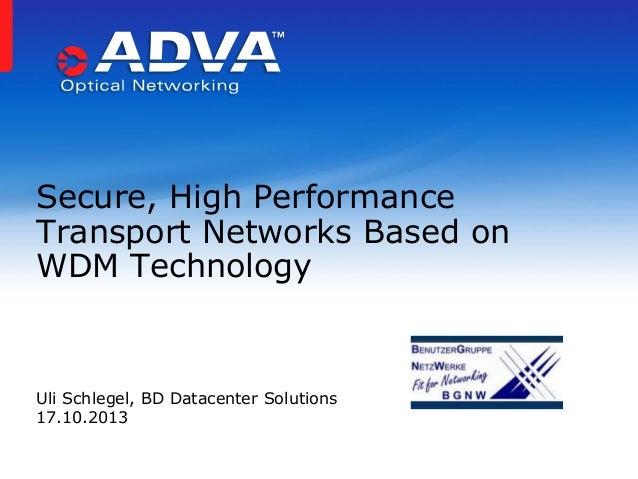 Secure, High Performance Transport Networks Based on WDM Technology  Uli Schlegel, BD Datacenter Solutions 17.10.2013