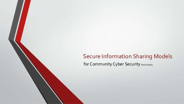 Secure Information Sharing Modelsfor CommunityCyber Security Ravi Sandra