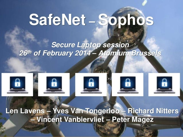 Insert Your Name Insert Your Title Insert Date SafeNet – Sophos Secure Laptop session 26th of February 2014 – Atomium Brus...