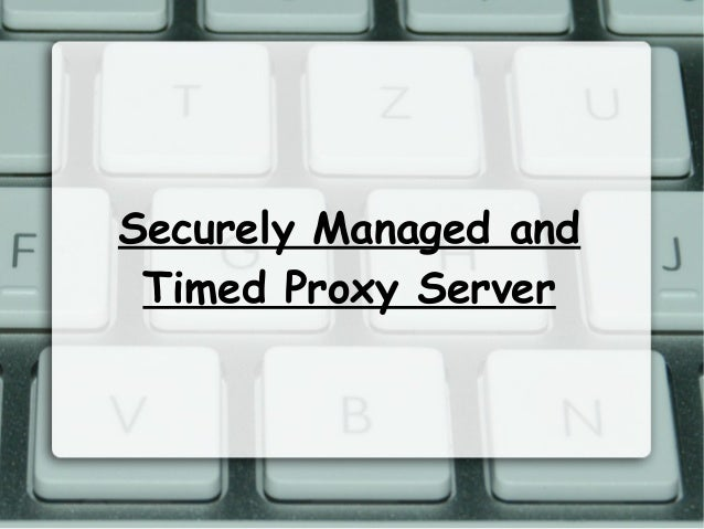 Securely Managed and Timed Proxy Server
