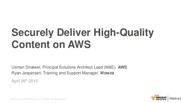 AWS April Webinar Series - Securely Deliver High Quality