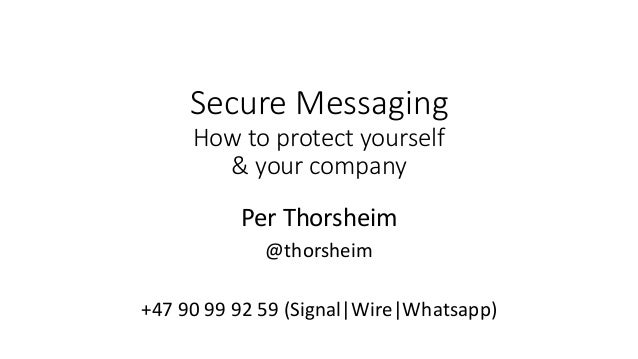 Secure Messaging How to protect yourself & your company Per Thorsheim @thorsheim +47 90 99 92 59 (Signal|Wire|Whatsapp)